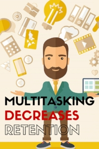 Multitasking Decreases Retention
