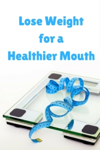 Lose Weight for a Healthier Mouth