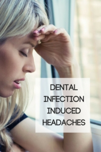 Dental Infection Induced Headaches