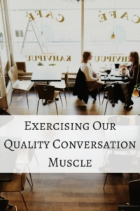 Exercising Our Quality Conversation Muscle