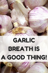 Garlic Breath is a Good Thing!