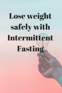 Lose weight safely with intermittent fasting
