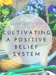 Cultivating a positive belief system